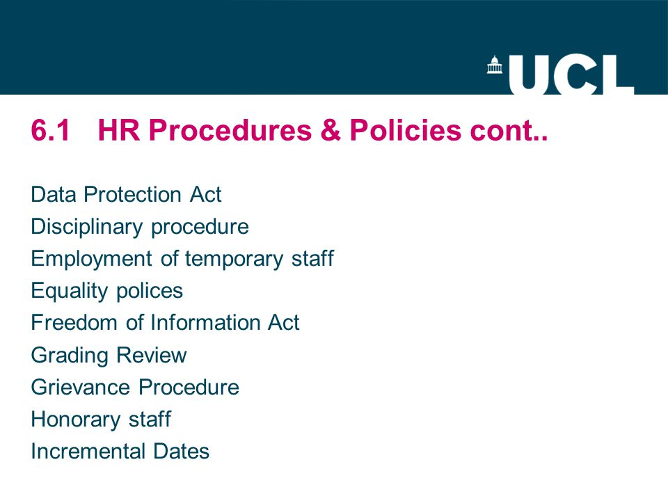 6.1HR Procedures & Policies cont.. Data Protection Act Disciplinary procedure Employment of temporary staff Equality polices Freedom of Information Ac