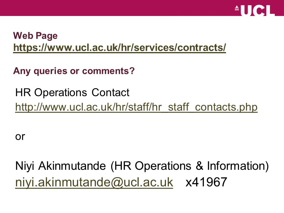 Web Page https://www.ucl.ac.uk/hr/services/contracts/ Any queries or comments? https://www.ucl.ac.uk/hr/services/contracts/ HR Operations Contact http