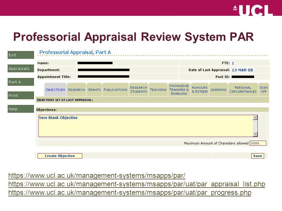 Professorial Appraisal Review System PAR https://www.ucl.ac.uk/management-systems/msapps/par/ https://www.ucl.ac.uk/management-systems/msapps/par/uat/par_appraisal_list.php https://www.ucl.ac.uk/management-systems/msapps/par/uat/par_progress.php