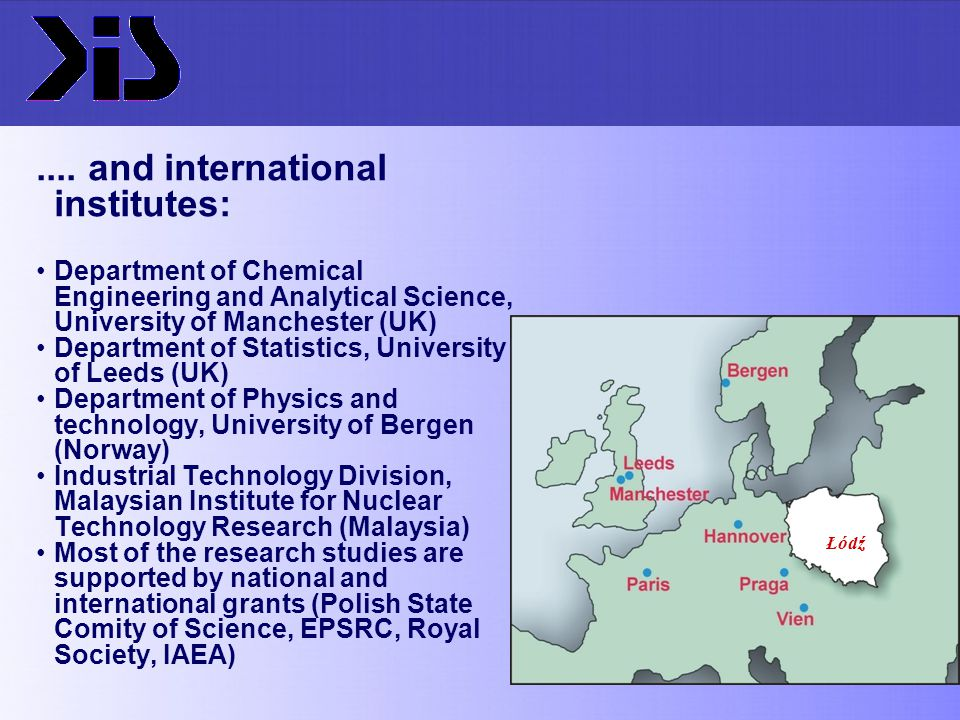 Łódź.... and international institutes: Department of Chemical Engineering and Analytical Science, University of Manchester (UK) Department of Statisti