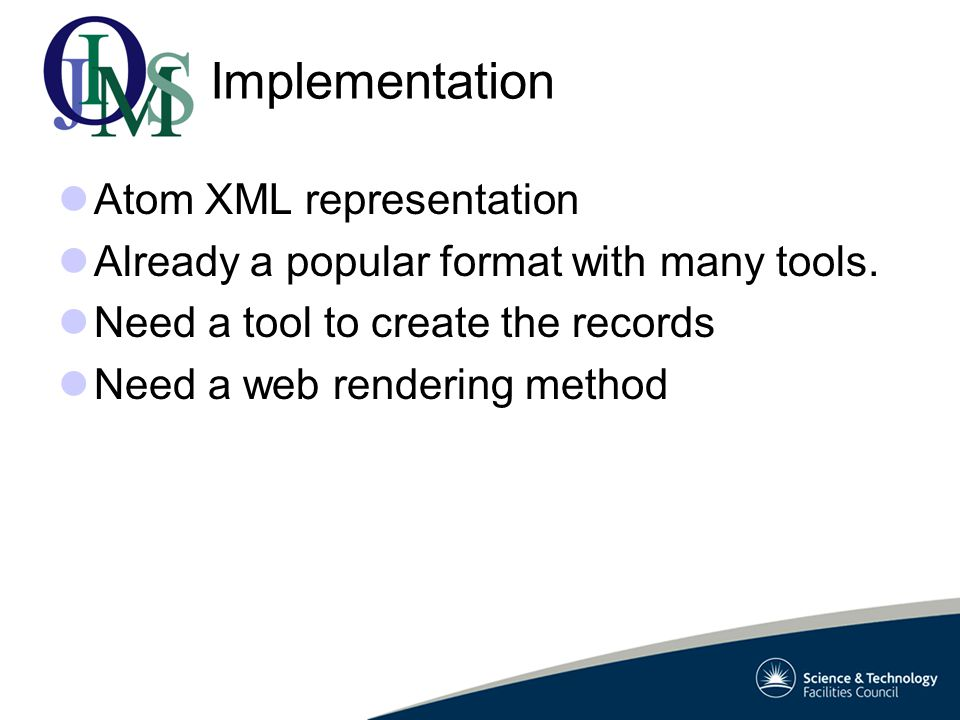 Implementation Atom XML representation Already a popular format with many tools.
