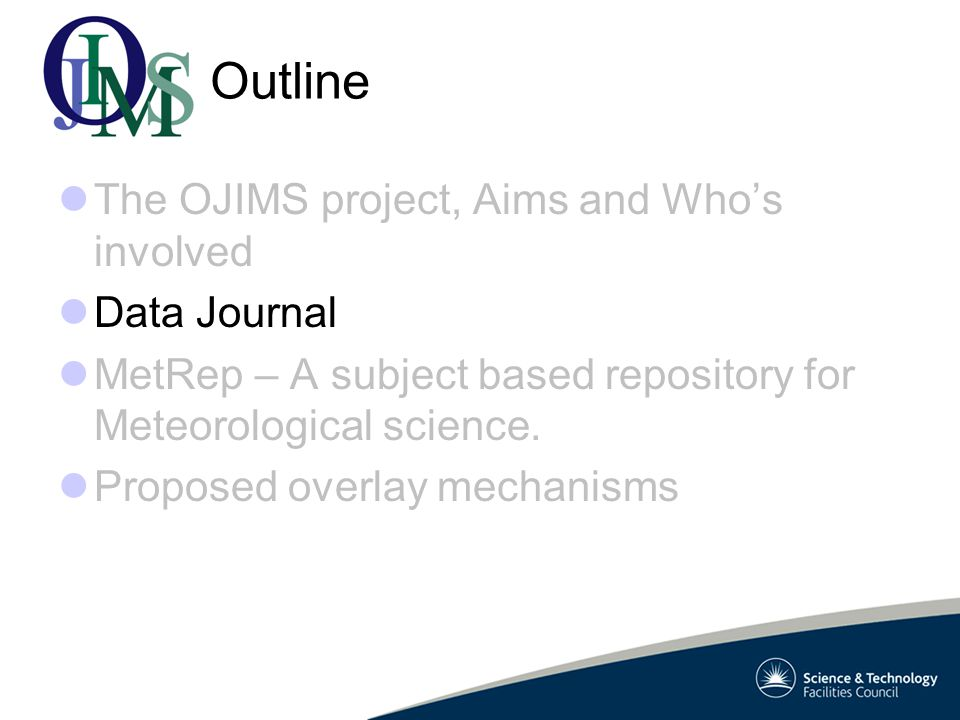 Outline The OJIMS project, Aims and Who's involved Data Journal MetRep – A subject based repository for Meteorological science.