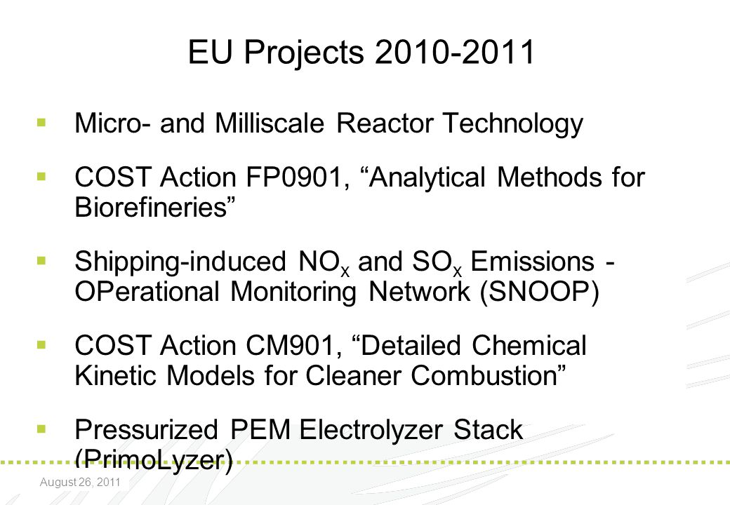 "August 20, 2009 EU Projects 2010-2011  Micro- and Milliscale Reactor Technology  COST Action FP0901, ""Analytical Methods for Biorefineries""  Shippi"