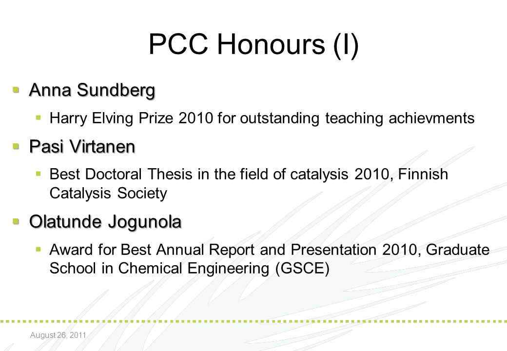 PCC Honours (I)  Anna Sundberg  Harry Elving Prize 2010 for outstanding teaching achievments  Pasi Virtanen  Best Doctoral Thesis in the field of
