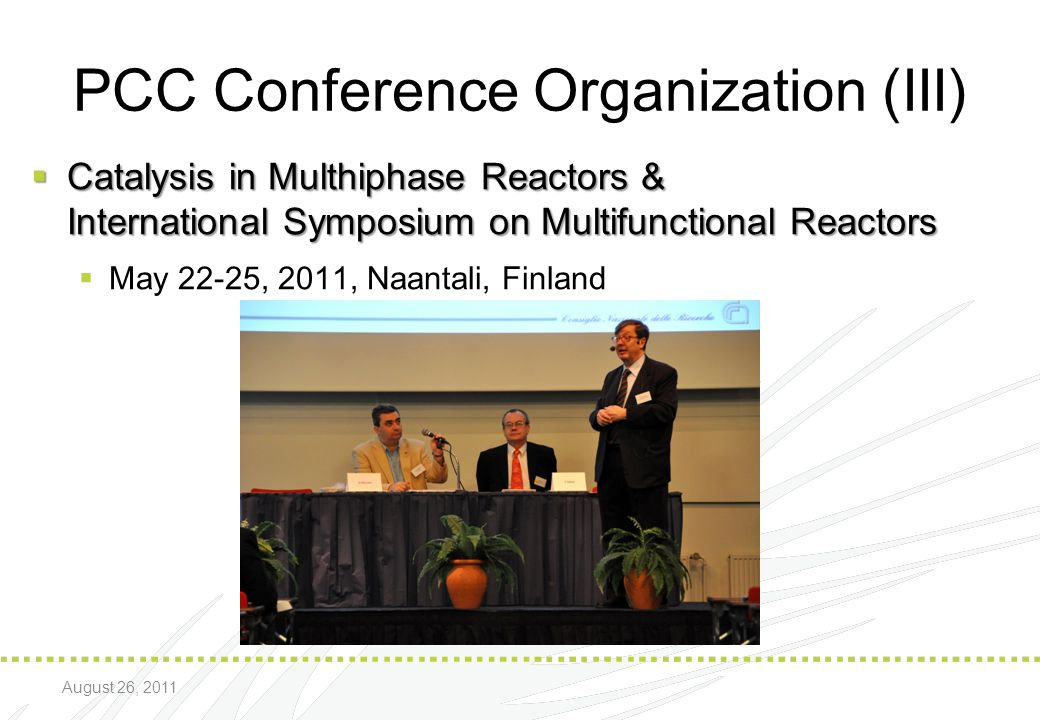 PCC Conference Organization (III)  Catalysis in Multhiphase Reactors & International Symposium on Multifunctional Reactors  May 22-25, 2011, Naantal