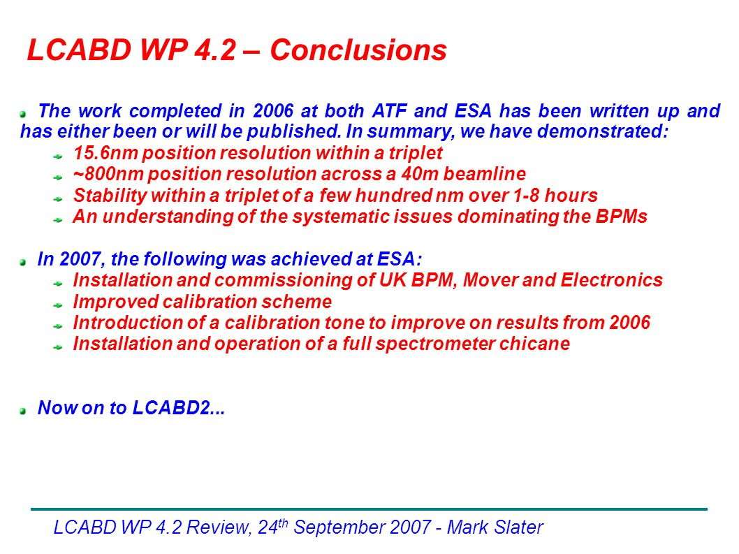 LCABD WP 4.2 – Conclusions LCABD WP 4.2 Review, 24 th September Mark Slater The work completed in 2006 at both ATF and ESA has been written up and has either been or will be published.