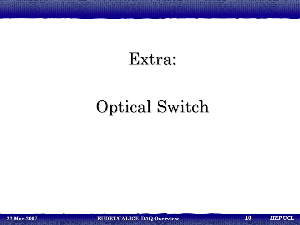 HEP UCL 22-Mar-2007EUDET/CALICE DAQ Overview 10 Extra: Optical Switch