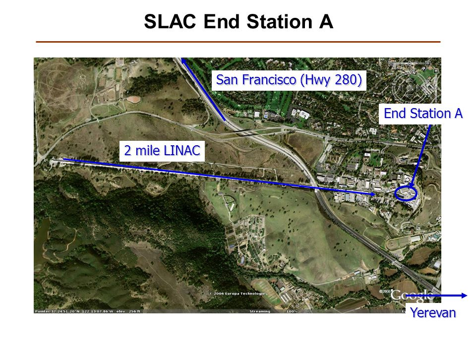 SLAC End Station A 2 mile LINAC San Francisco (Hwy 280) End Station A Yerevan