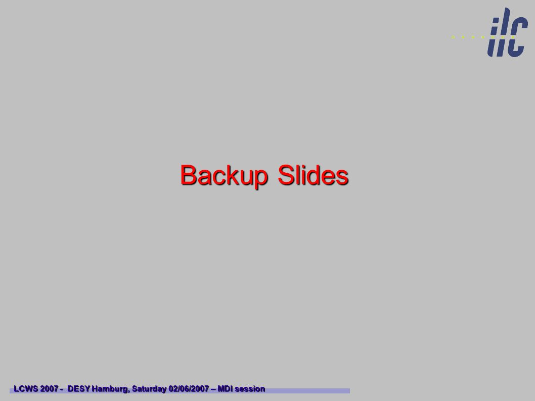 Backup Slides LCWS 2007 - DESY Hamburg, Saturday 02/06/2007 – MDI session