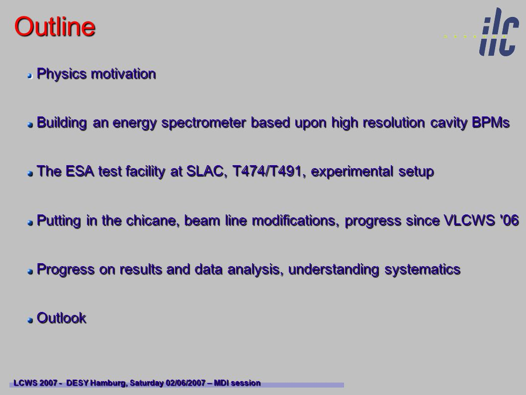 Physics motivation, project aim LCWS 2007 - DESY Hamburg, Saturday 02/06/2007 – MDI session Uncertainty on beam energy measurement contributes directly to the uncertainty on the ILC physics output...
