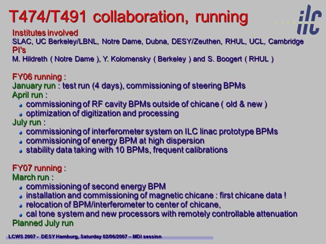 T474/T491 collaboration, running LCWS 2007 - DESY Hamburg, Saturday 02/06/2007 – MDI session Institutes involved SLAC, UC Berkeley/LBNL, Notre Dame, Dubna, DESY/Zeuthen, RHUL, UCL, Cambridge PI s M.
