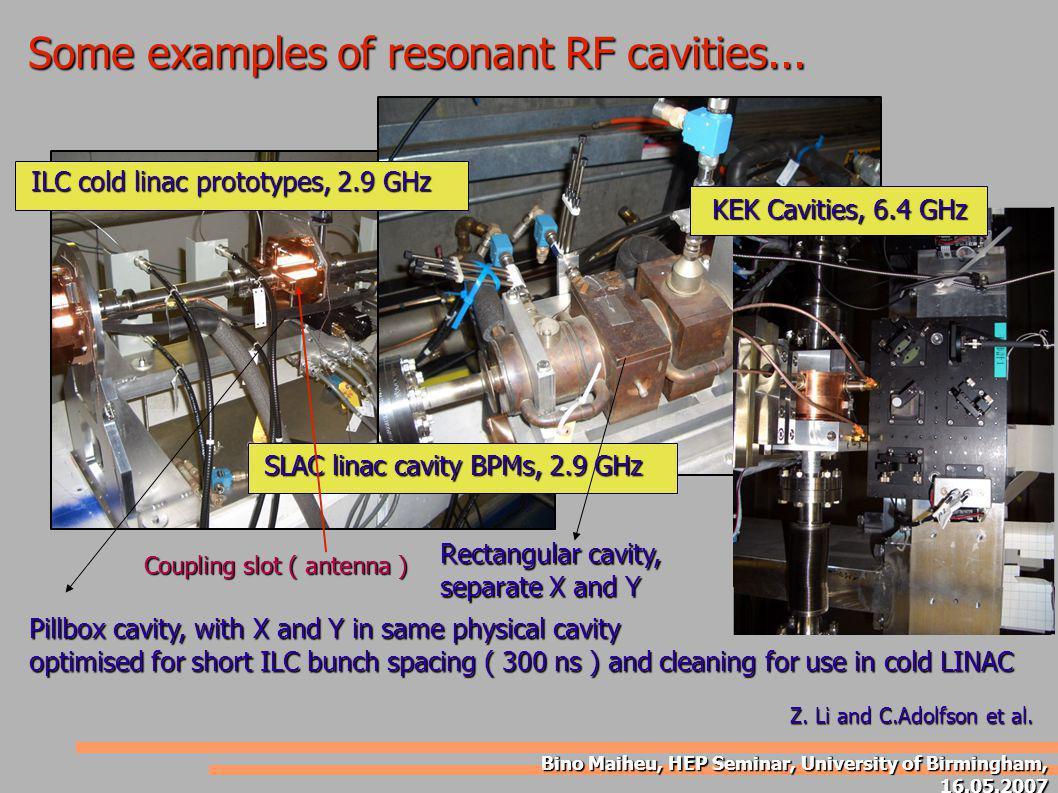 Bino Maiheu, HEP Seminar, University of Birmingham, 16.05.2007 Some examples of resonant RF cavities... Rectangular cavity, separate X and Y Pillbox c