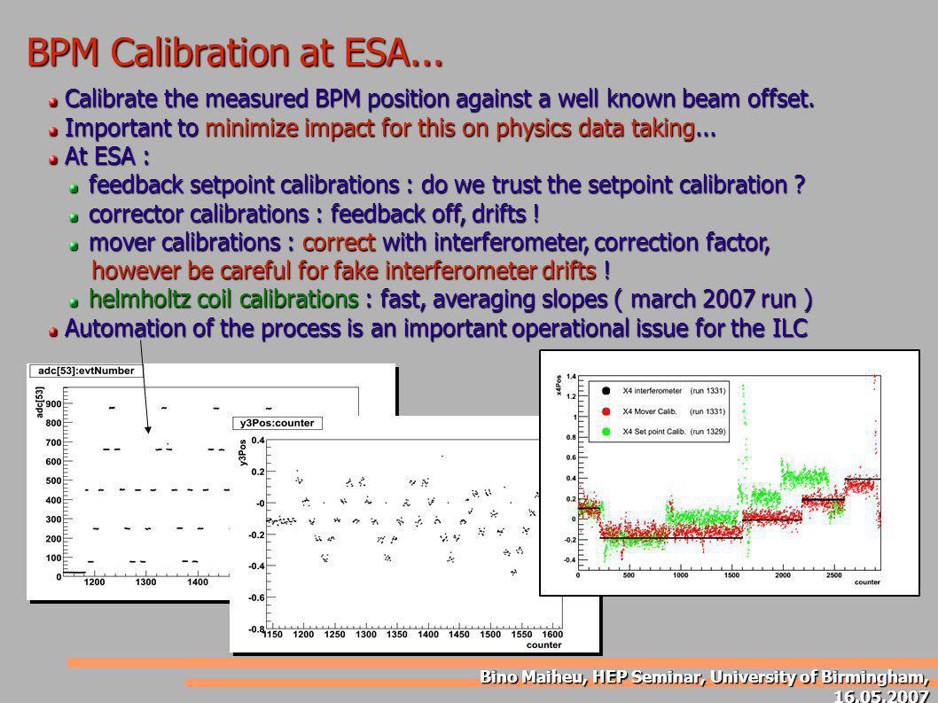 Bino Maiheu, HEP Seminar, University of Birmingham, 16.05.2007 BPM Calibration at ESA... Calibrate the measured BPM position against a well known beam