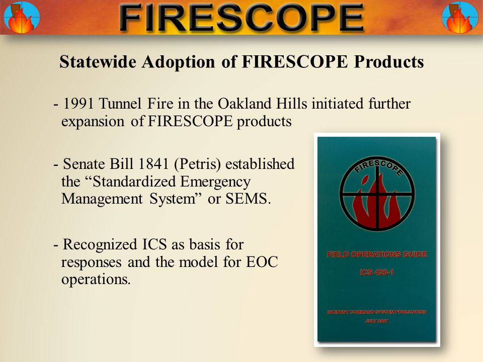 Statewide Adoption of FIRESCOPE Products - Recognized ICS as basis for responses and the model for EOC operations.