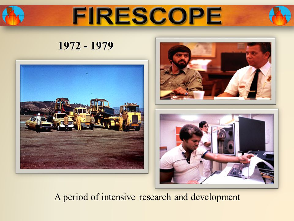 1986 The FIRESCOPE Program received FEMA's Exemplary Practices in Emergency Management Award Board of Directors merges with CALFIRMS Nationwide Adoption of ICS