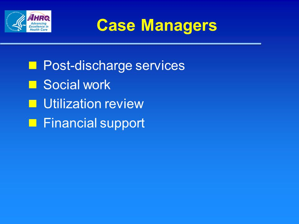 Case Managers Post-discharge services Social work Utilization review Financial support