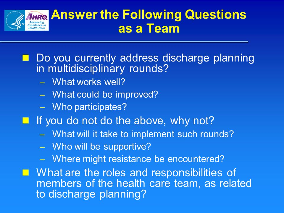 Answer the Following Questions as a Team Do you currently address discharge planning in multidisciplinary rounds.