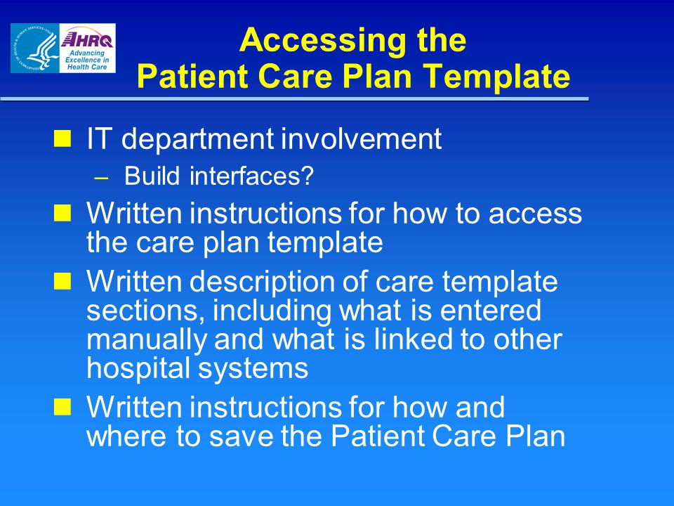 Accessing the Patient Care Plan Template IT department involvement – Build interfaces.