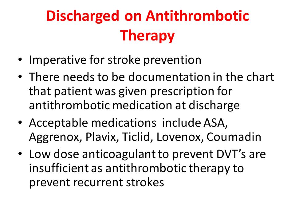 Discharged on Antithrombotic Therapy Imperative for stroke prevention There needs to be documentation in the chart that patient was given prescription