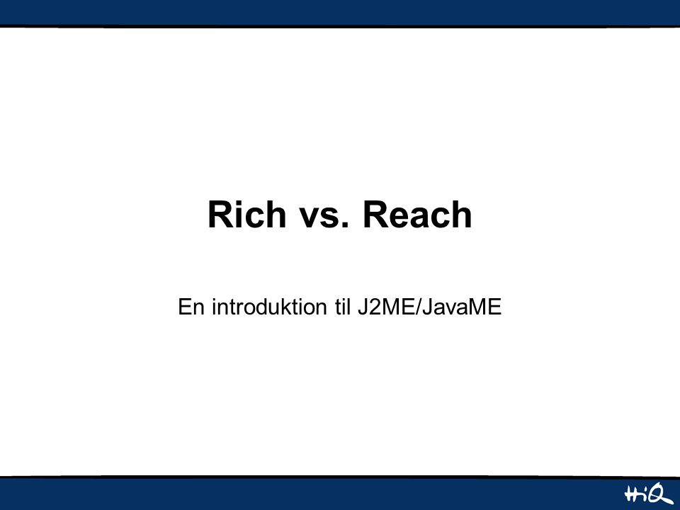 Rich vs. Reach En introduktion til J2ME/JavaME