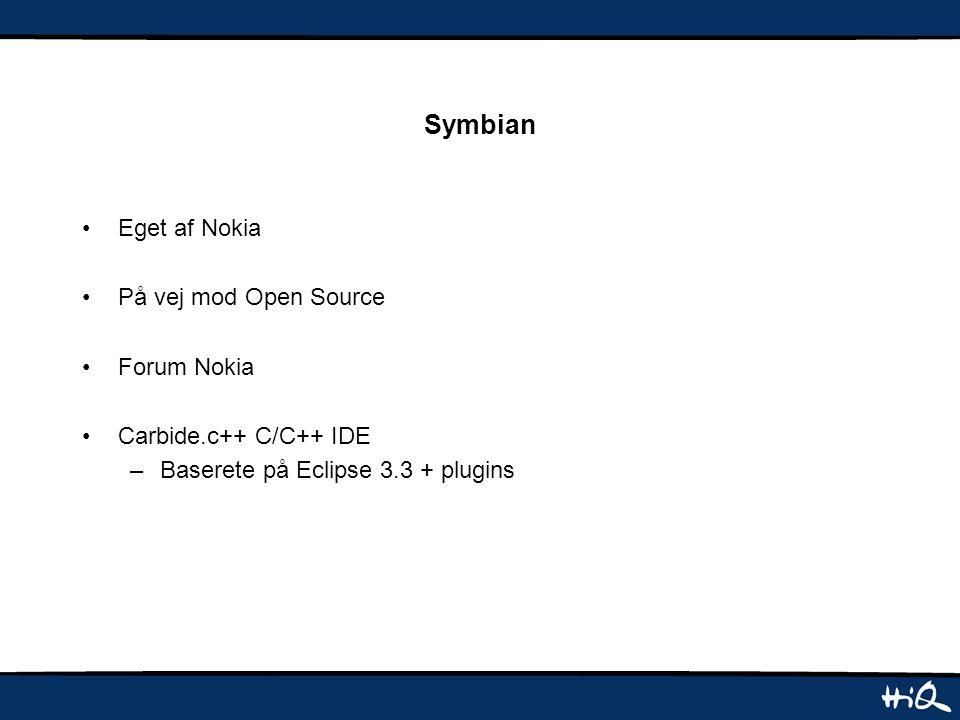 Symbian Eget af Nokia På vej mod Open Source Forum Nokia Carbide.c++ C/C++ IDE –Baserete på Eclipse 3.3 + plugins