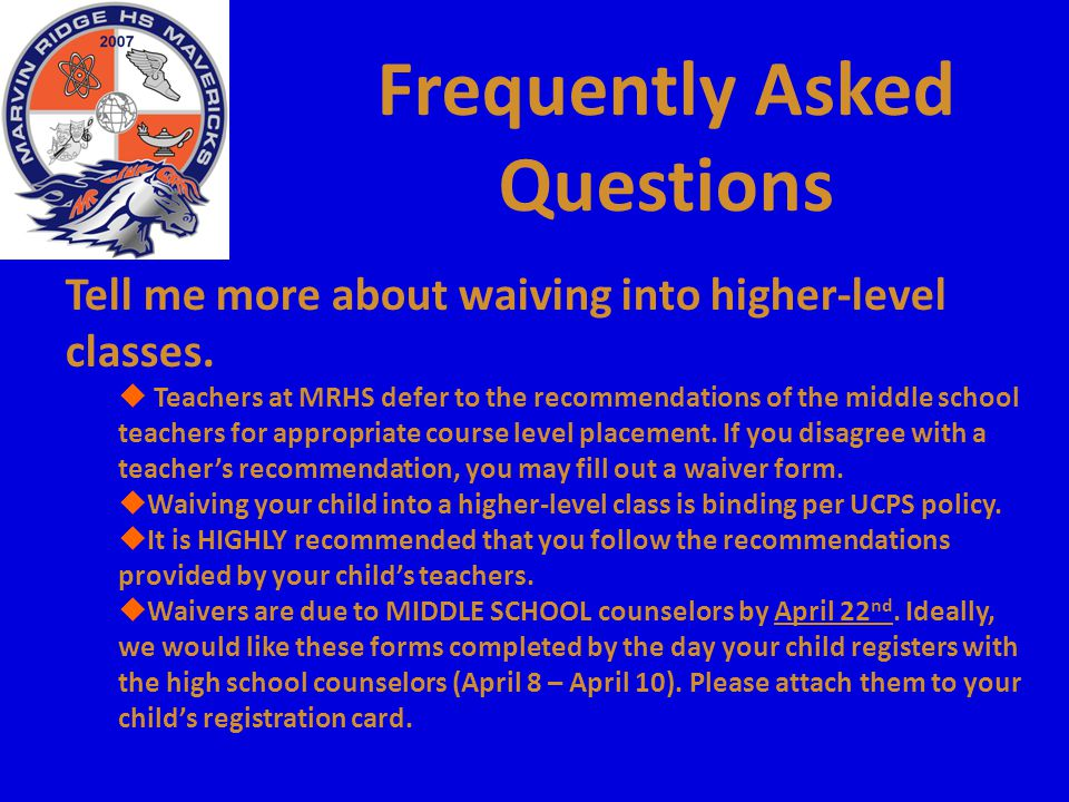 Frequently Asked Questions Tell me more about waiving into higher-level classes.  Teachers at MRHS defer to the recommendations of the middle school