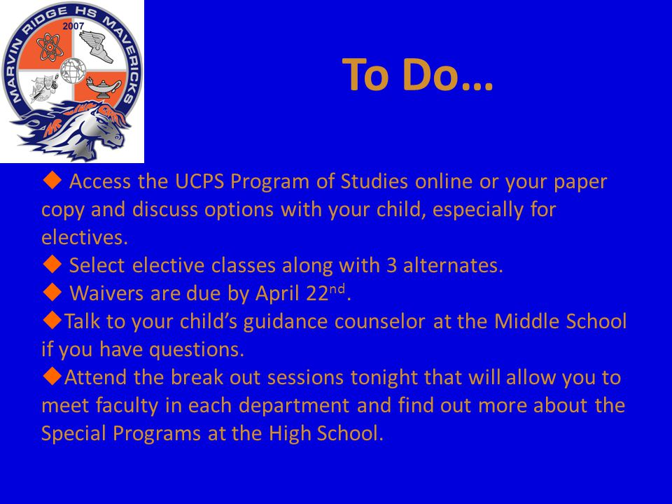 To Do…  Access the UCPS Program of Studies online or your paper copy and discuss options with your child, especially for electives.  Select elective