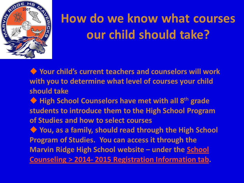 How do we know what courses our child should take?  Your child's current teachers and counselors will work with you to determine what level of course