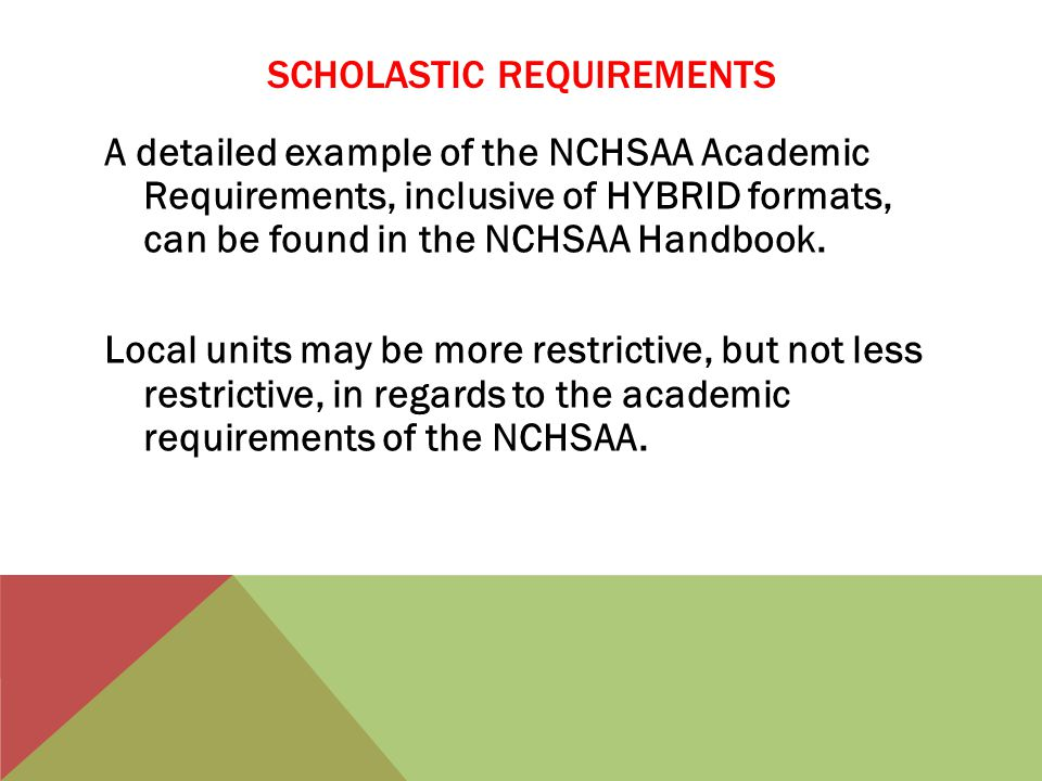 SCHOLASTIC REQUIREMENTS A detailed example of the NCHSAA Academic Requirements, inclusive of HYBRID formats, can be found in the NCHSAA Handbook.