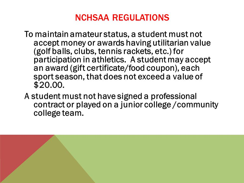 NCHSAA REGULATIONS To maintain amateur status, a student must not accept money or awards having utilitarian value (golf balls, clubs, tennis rackets, etc.) for participation in athletics.