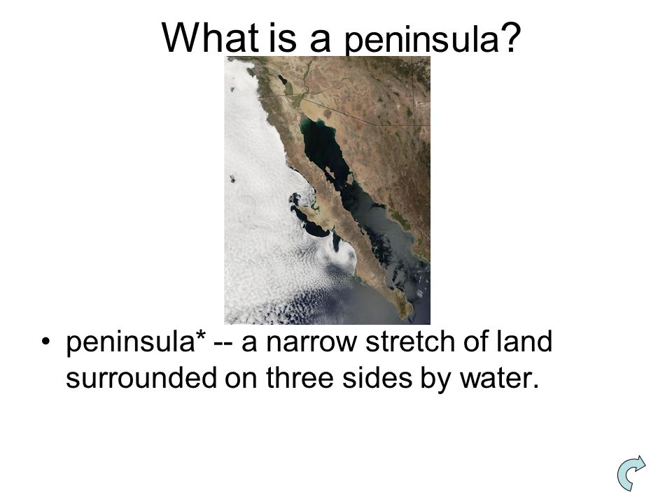 What is a peninsula ? peninsula* -- a narrow stretch of land surrounded on three sides by water.