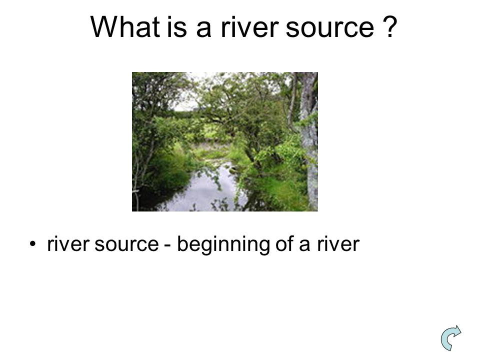 What is a river source ? river source - beginning of a river
