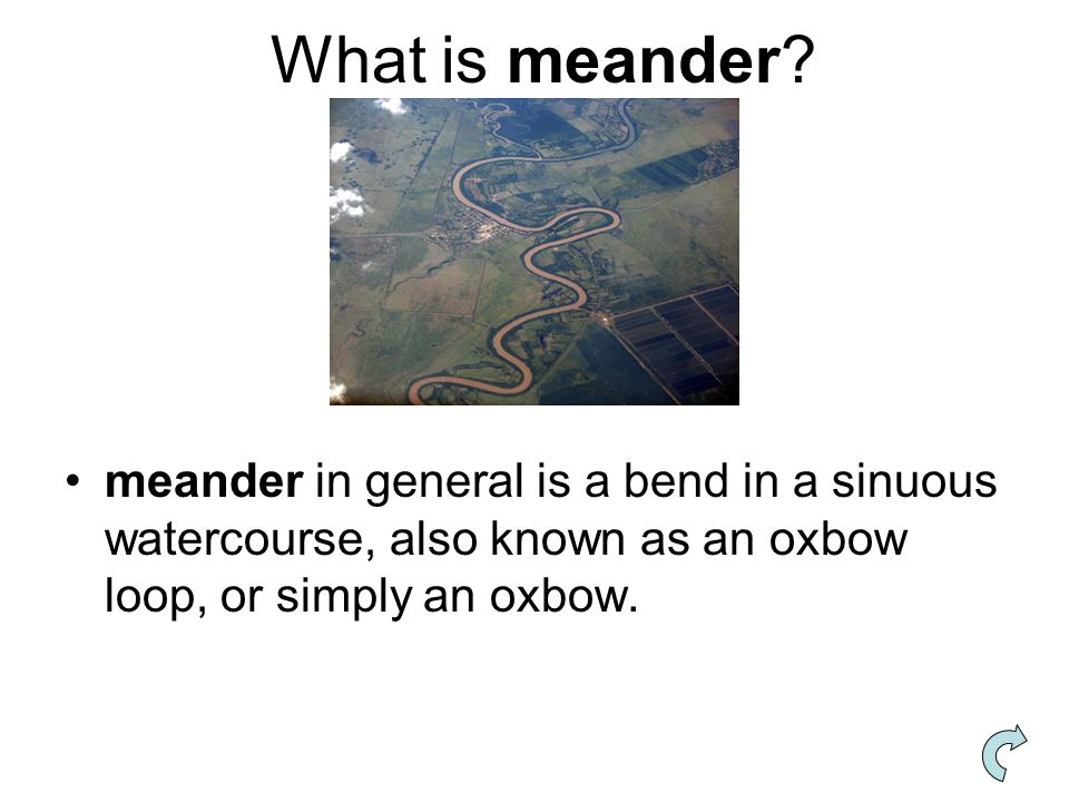 What is meander? meander in general is a bend in a sinuous watercourse, also known as an oxbow loop, or simply an oxbow.