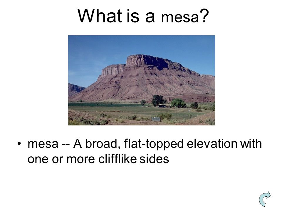 What is a mesa ? mesa -- A broad, flat-topped elevation with one or more clifflike sides
