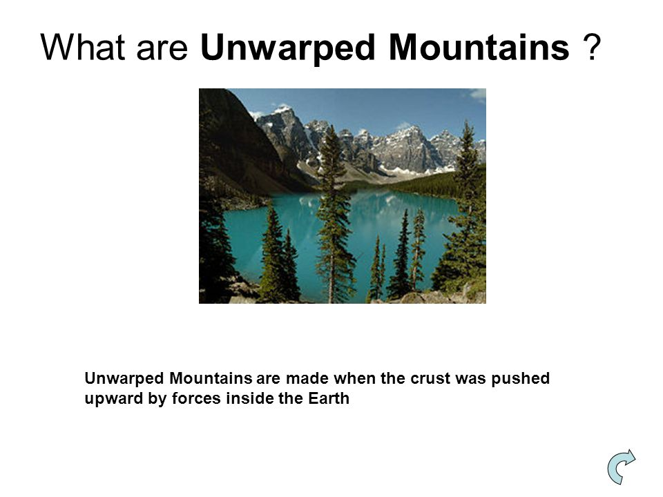 Unwarped Mountains are made when the crust was pushed upward by forces inside the Earth What are Unwarped Mountains ?