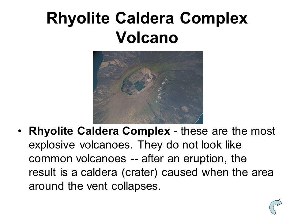 Rhyolite Caldera Complex Volcano Rhyolite Caldera Complex - these are the most explosive volcanoes.