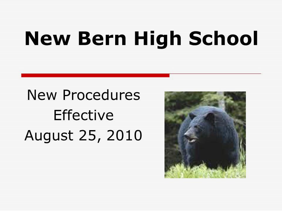 New Bern High School New Procedures Effective August 25, 2010