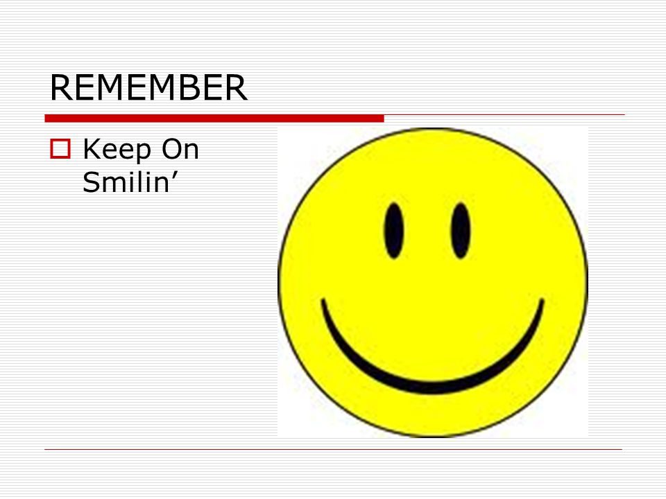 REMEMBER  Keep On Smilin'