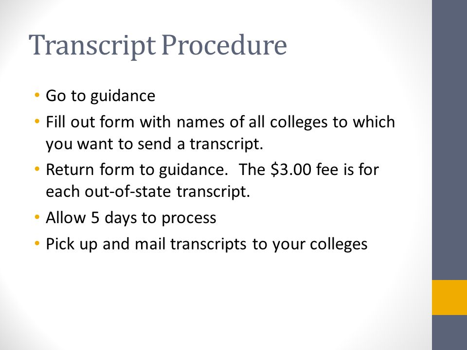 Transcript Procedure Go to guidance Fill out form with names of all colleges to which you want to send a transcript.
