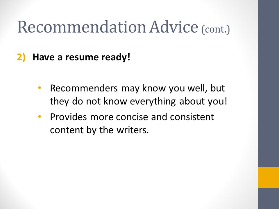 Recommendation Advice (cont.) 2)Have a resume ready.