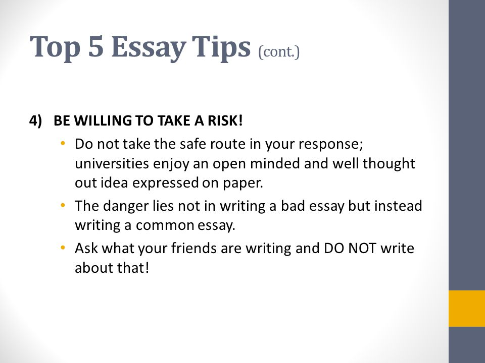 Top 5 Essay Tips (cont.) 4) BE WILLING TO TAKE A RISK.