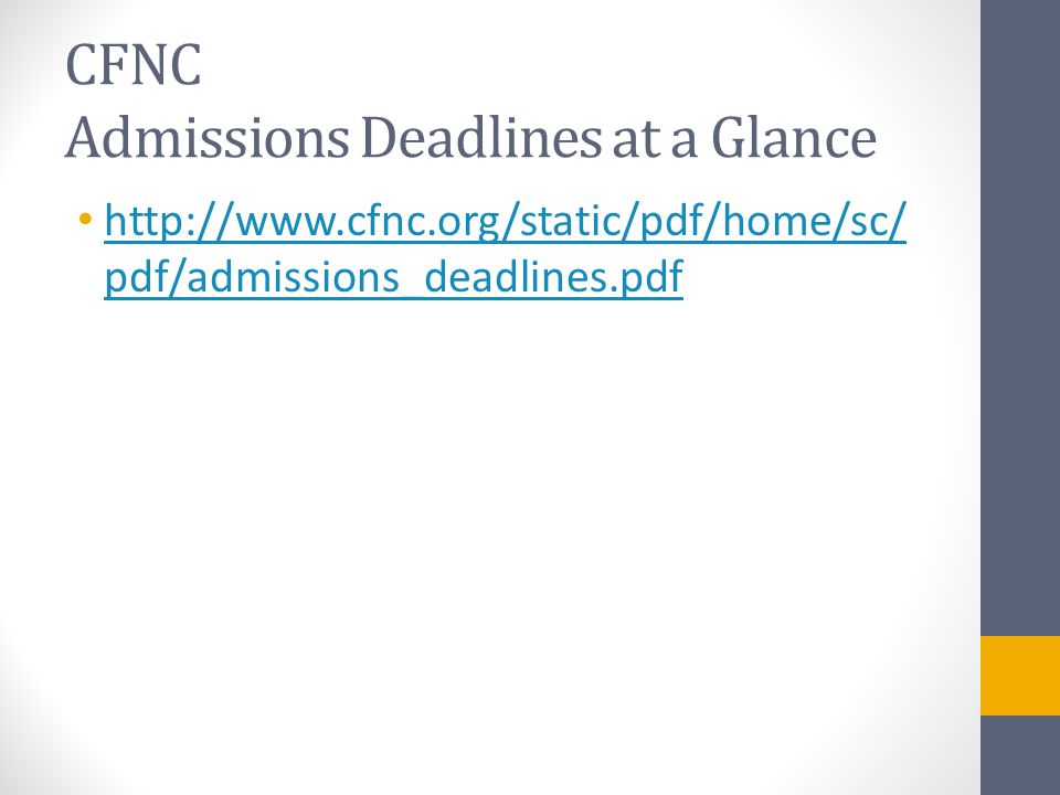 CFNC Admissions Deadlines at a Glance http://www.cfnc.org/static/pdf/home/sc/ pdf/admissions_deadlines.pdf http://www.cfnc.org/static/pdf/home/sc/ pdf/admissions_deadlines.pdf