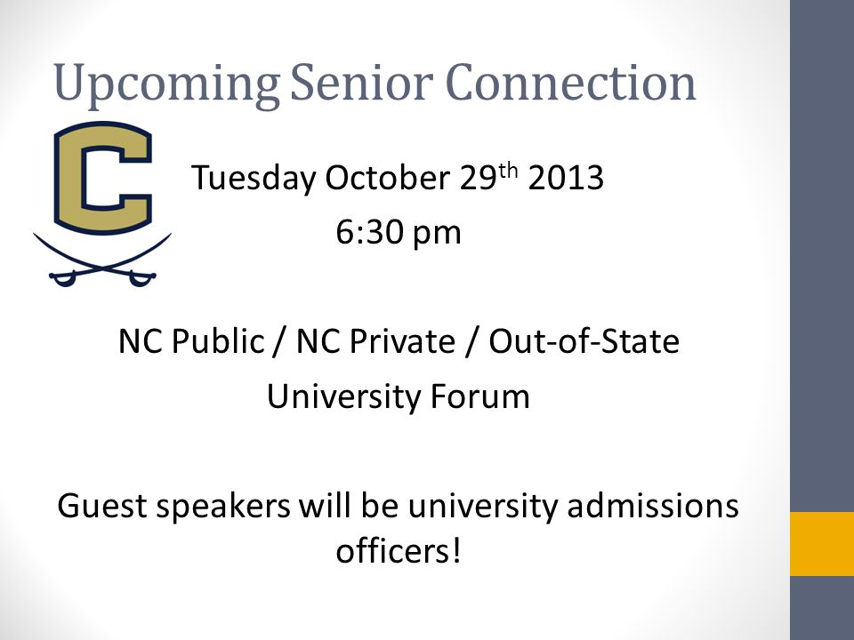 Upcoming Senior Connection Tuesday October 29 th 2013 6:30 pm NC Public / NC Private / Out-of-State University Forum Guest speakers will be university admissions officers!