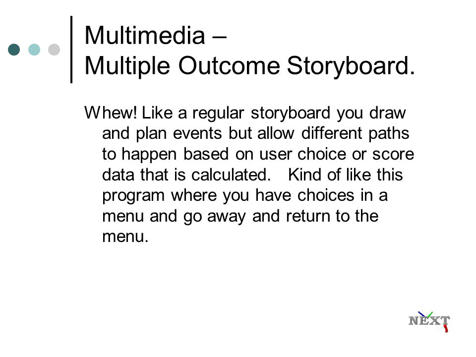 Multimedia – Linear/Non-Linear Linear order is where the user moves from one page to the next page never able to go back and look at information again.