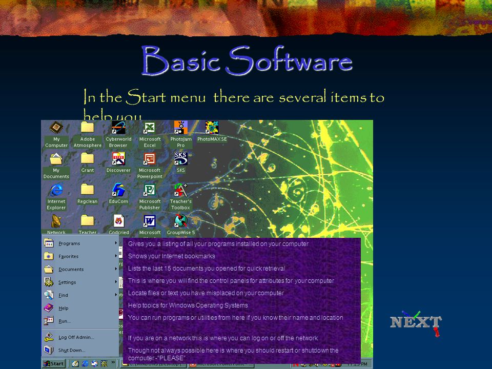 Basic Software In the Help menu… (your software) Help About(your software) Gives Help topics for your software Information about the version and maker of your software and in many cases the registration number of your software.