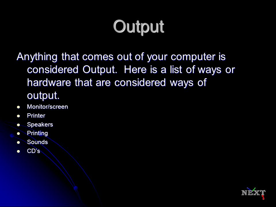 Input Any information you put into a software program on the computer is considered Input.