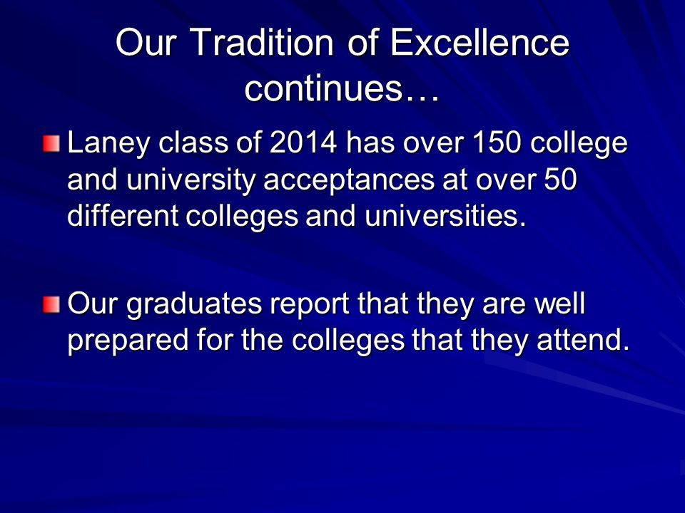 Our Tradition of Excellence continues… Laney class of 2014 has over 150 college and university acceptances at over 50 different colleges and universities.