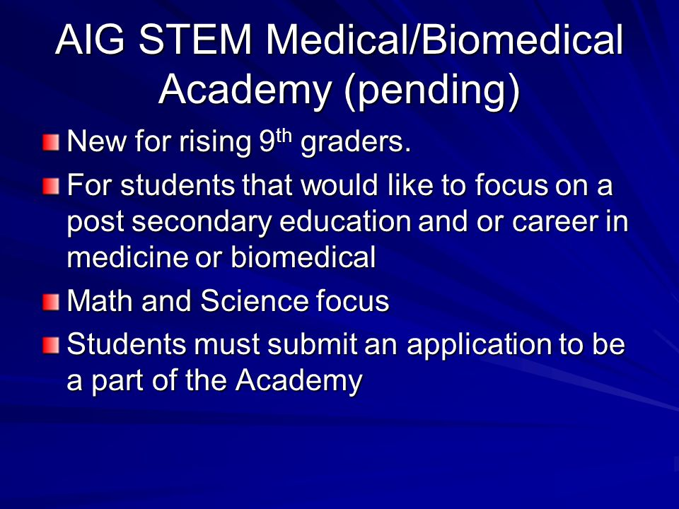 AIG STEM Medical/Biomedical Academy (pending) New for rising 9 th graders.