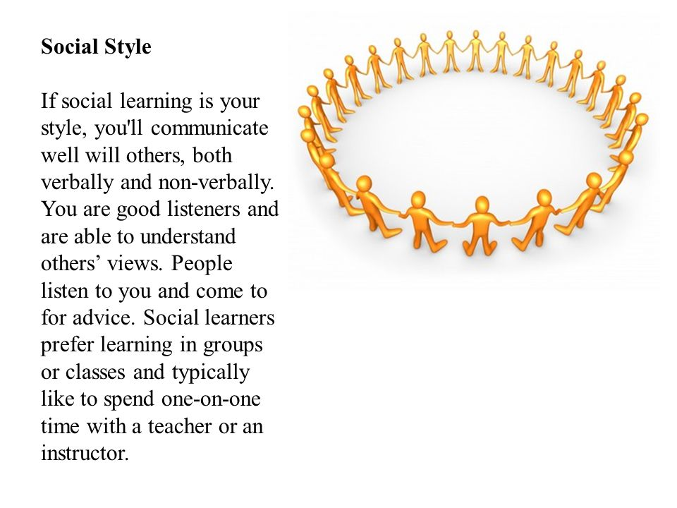 Social Style If social learning is your style, you'll communicate well will others, both verbally and non-verbally. You are good listeners and are abl