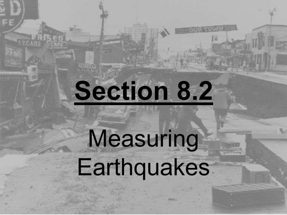 Section 8.2 Measuring Earthquakes
